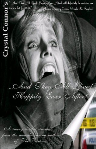 Crystal Connor's …And They All Lived Happily Ever After! is a collection of short fables not meant for children; but for those who enjoy the madness of nightmares.