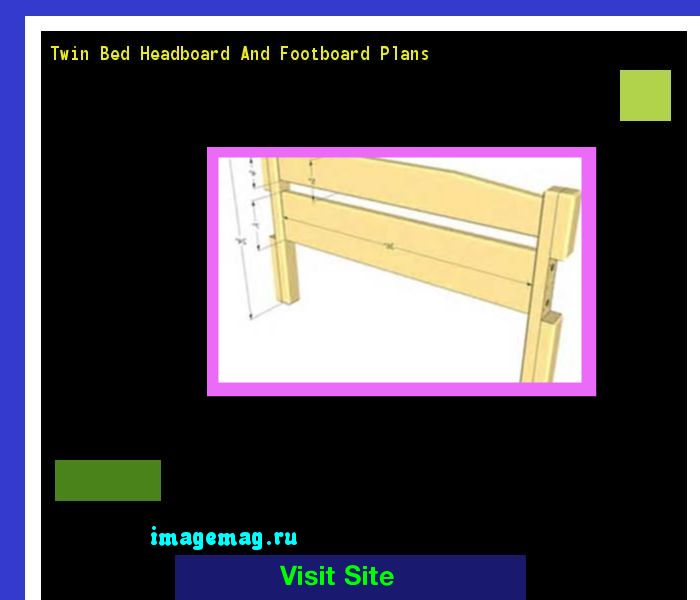 Twin Bed Headboard And Footboard Plans 141328 - The Best Image Search