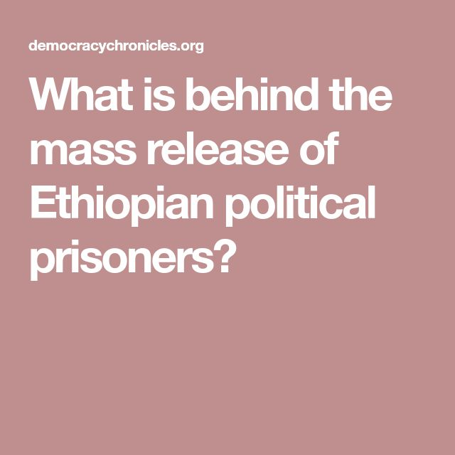 What is behind the mass release of Ethiopian political prisoners?