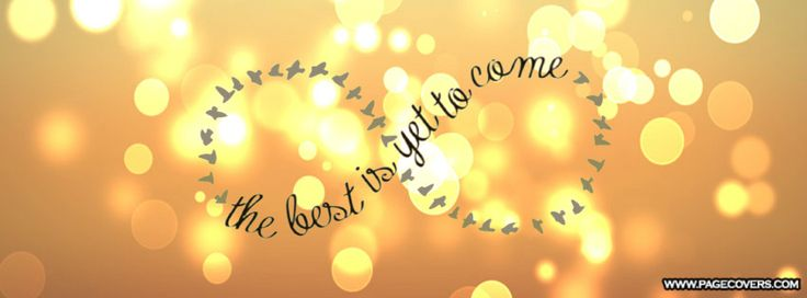 Best Is Yet To Come Facebook Cover - PageCovers.com
