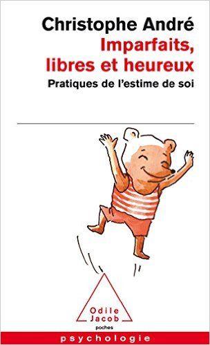 Amazon.fr - Imparfaits, libres et heureux: Pratiques de l'estime de soi - Christophe André - Livres