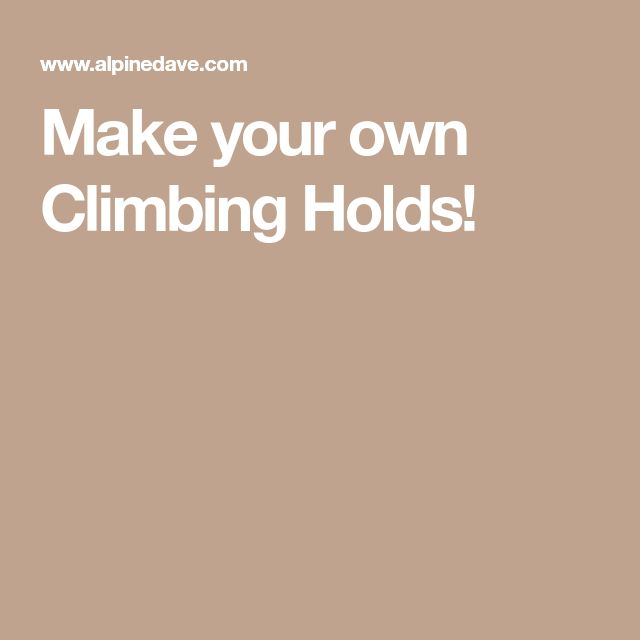Make your own Climbing Holds!