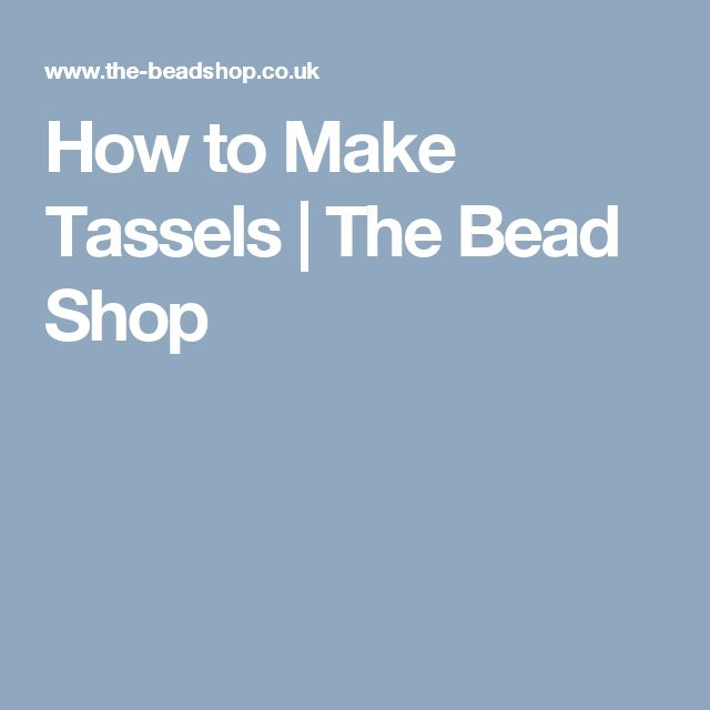 How to Make Tassels | The Bead Shop