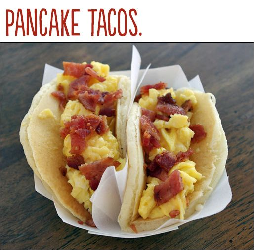 Pancake Tacos…Pacos? Pancos? Either way I need this in my life. Preferably with chorizo.