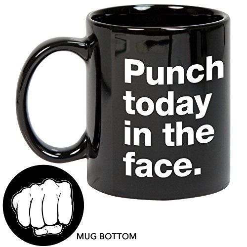Charming Twerp Inspirational Mug   Punch Today In The Face With Fist, 11 Oz Funny  Novelty Mug, Perfect Gag Gift Or Hostess Gift. Color Changing Coffee ...