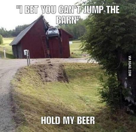 """Bet you can't jump the barn"""