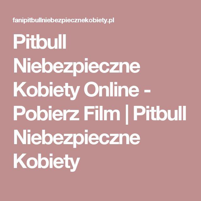 Pitbull Niebezpieczne Kobiety Online - Pobierz Film   Pitbull Niebezpieczne Kobiety