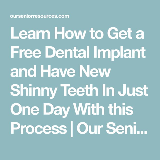 Learn How to Get a Free Dental Implant and Have New Shinny Teeth In Just One Day With this Process | Our Senior Resources