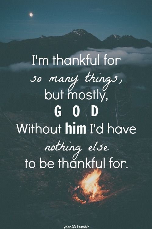 Quotes About God's Love Inspiration I'm Thankful For So Many Things But Mostly Godwithout Him I'd