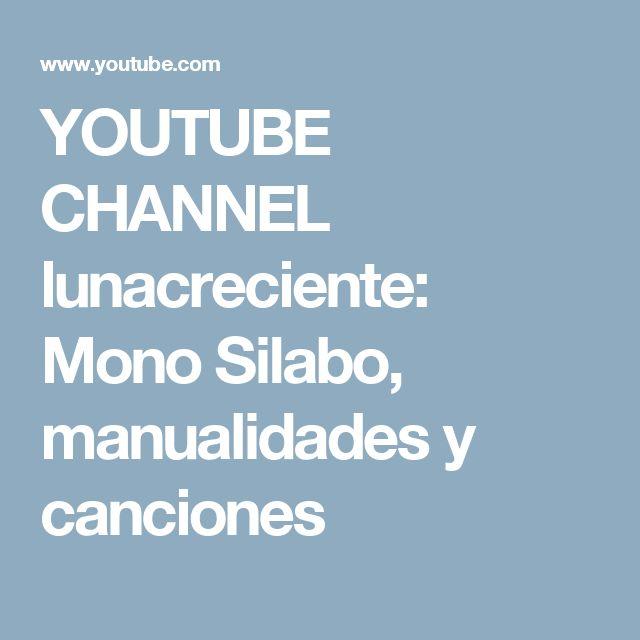 YOUTUBE CHANNEL lunacreciente: Mono Silabo, manualidades y canciones