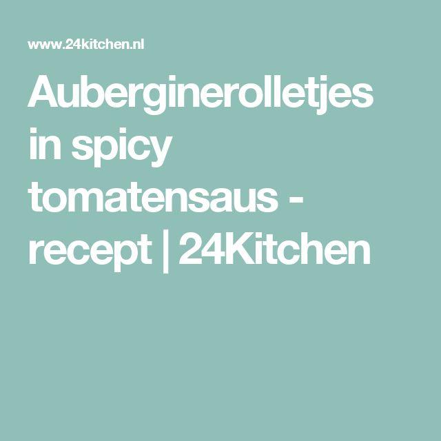 Auberginerolletjes in spicy tomatensaus - recept | 24Kitchen