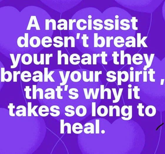 A Narcissist doesn't break your heart they break your spirit, that's why it takes so long to heal.