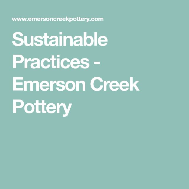 Sustainable Practices - Emerson Creek Pottery