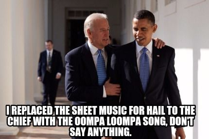 Meme Maker - I replaced the sheet music for Hail to the Chief with the Oompa Loompa song, do Meme Maker!