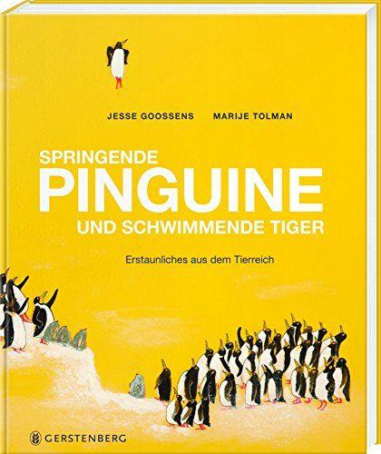 Springende Pinguine und schwimmende Tiger - Erstaunliches aus dem Tierreich: Amazon.de: Jesse Goossens, Marije Tolman, Andrea Kluitmann: Bücher