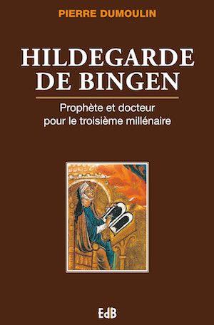 Pierre Dumoulin - Hildegarde de Bingen - Prophète et Docteur