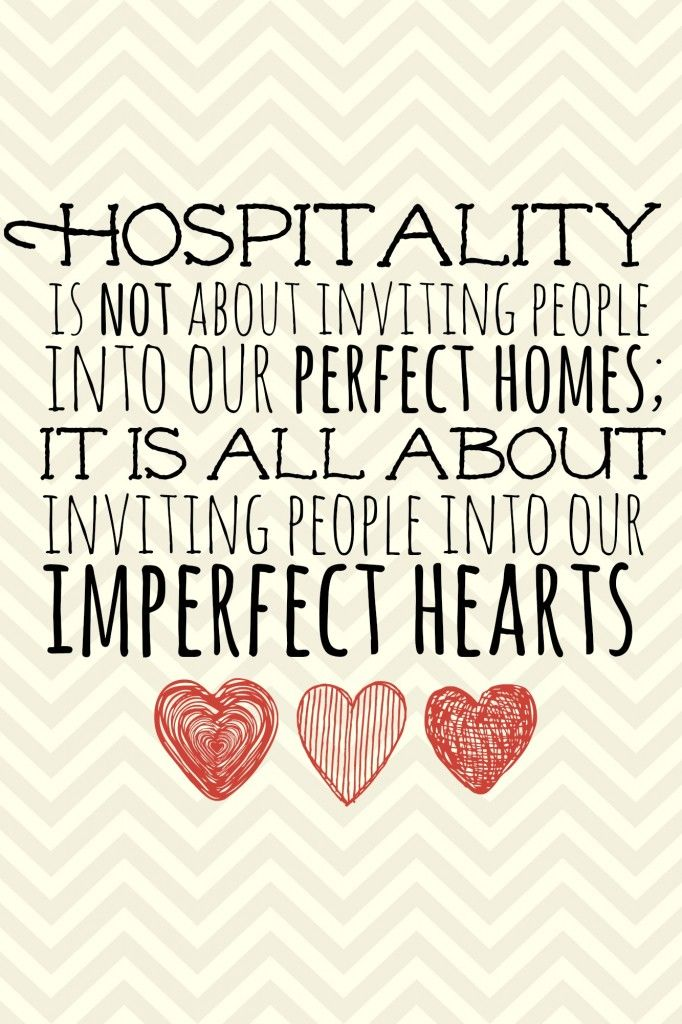 The Heart of Hospitality: Hospitality is not about inviting people into our perfect homes; it is all about inviting people into our imperfect hearts.