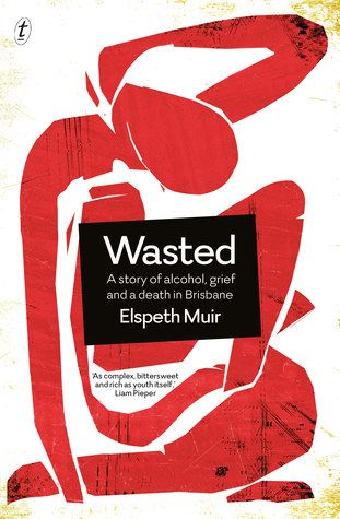 Wasted: a story of alcohol, grief and a death in Brisbane by Elspeth Muir