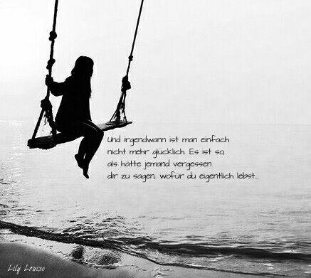 Und irgendwann ist man einfach nicht mehr glücklich. Es ist so, als hätte jemand vergessen dir zu sagen, wofür du eigentlich lebst...