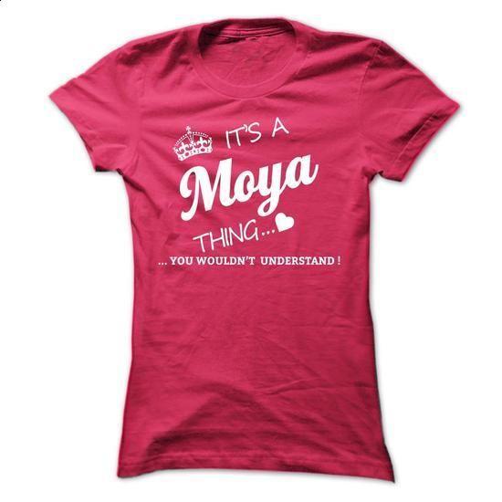 Its A MOYA Thing-aqlmm - #team shirt #sweater hoodie. SIMILAR ITEMS => https://www.sunfrog.com/Names/Its-A-MOYA-Thing-aqlmm-Ladies.html?68278