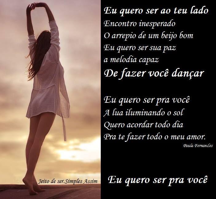 Eu quero ser ao teu lado Encontro inesperado O arrepio de um beijo bom Eu quero ser sua paz a melodia capaz De fazer você dançar Eu quero ser pra você A lua iluminando o sol Quero acordar todo dia Pra te fazer todo o meu amor. Eu quero ser pra você Paula Fernandes