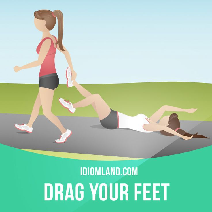 """""""Drag your feet"""" means """"to do something slowly because you don't want to do it"""".  Example: He knows he should see a doctor, but he's dragging his feet.  Get our apps for learning English: learzing.com"""