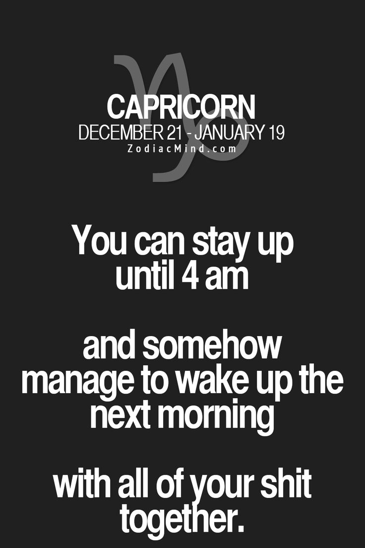 Capricorn-for me, I could stay up all night - for fun or for work - and still be functional. Have always needed 8 hrs of sleep, though - even if I have to catch up later!