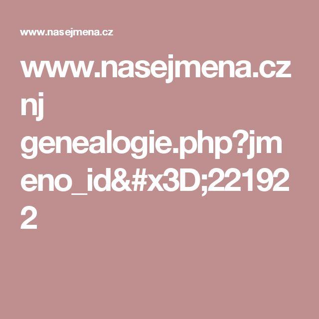 www.nasejmena.cz nj genealogie.php?jmeno_id=221922