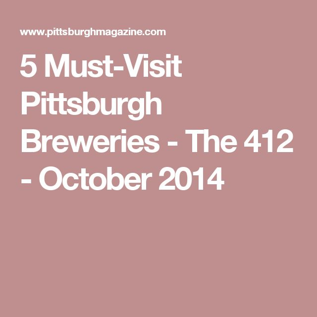 5 Must-Visit Pittsburgh Breweries - The 412 - October 2014