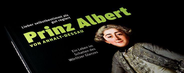 Lieber selbstbestimmt als gut regiert – Prinz Albert von Anhalt-Dessau