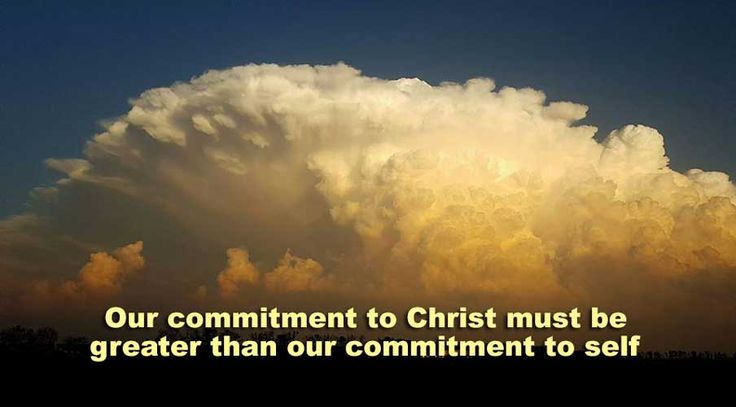 ..If anyone would come after Me (Jesus), let him deny himself and take up his cross daily and follow Me. Luke 9:23 ESV
