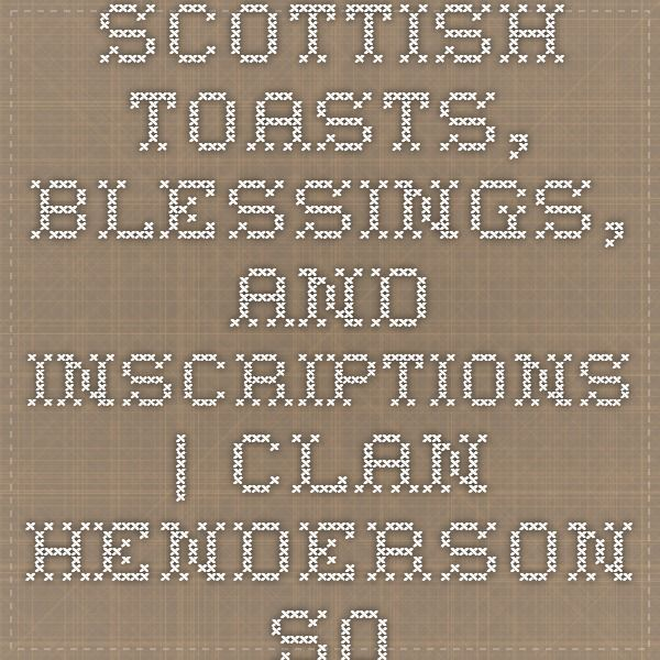 Scottish Toasts, Blessings, and Inscriptions   Clan Henderson Society