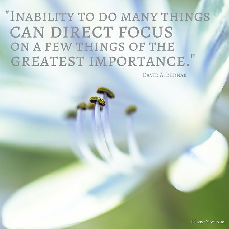 "Elder Bednar: ""Inability to do many things can direct focus on a few things of the greatest importance."" #ldsconf #lds #quotes:"