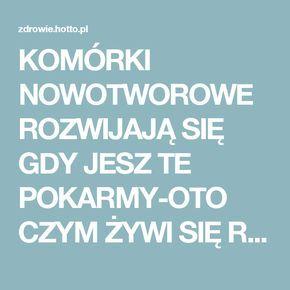 KOMÓRKI NOWOTWOROWE ROZWIJAJĄ SIĘ GDY JESZ TE POKARMY-OTO CZYM ŻYWI SIĘ RAK – zdrowie.hotto.pl, domowe sposoby popularne w Internecie