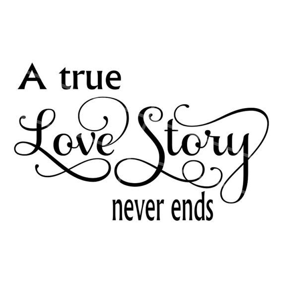 A True Love Story Never Ends Quote: 57 Best Images About Cut Files