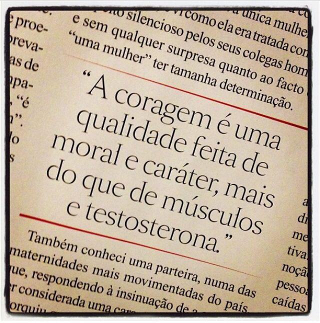 """""""A coragem é uma qualidade feita de moral e caráter, mais do que de músculos e testosterona."""""""