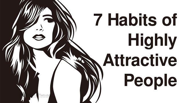 Οι 7 συνήθειες των εξαιρετικά ελκυστικών ανθρώπων (Video)
