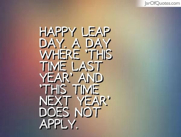 Happy Leap Day. A day where 'this time last year' and
