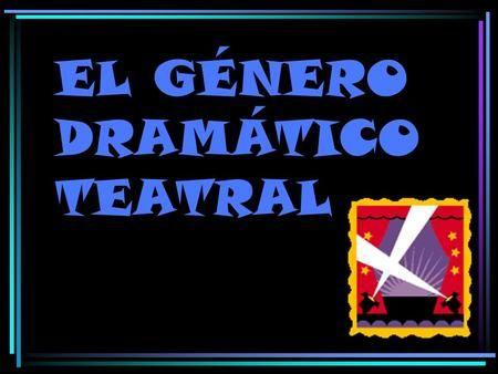 EL GÉNERO DRAMÁTICO TEATRAL. DEFINICIÓN teatralEl género teatral, también llamado dramático, recoge OBRAS LITERARIAS escritas para ser representadas por.