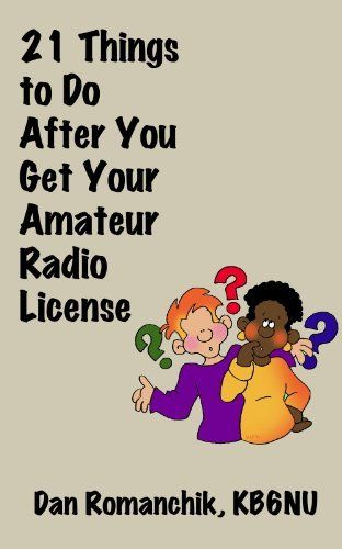 21 Things to Do After You Get Your Amateur Radio License by Dan Romanchik KB6NU. $3.29