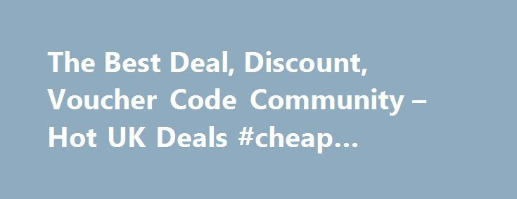 The Best Deal, Discount, Voucher Code Community – Hot UK Deals #cheap #broadband #deals http://broadband.remmont.com/the-best-deal-discount-voucher-code-community-hot-uk-deals-cheap-broadband-deals/  #broadband deals uk # All Highlights 1562 Android TV Philips Ambient Light 43 4K TV Now Eve Android TV Philips Ambient Light 43 4K TV Now Even Cheaper! Was £599 now £341.99 With Code Argos 1454 Nectar Double-Up Back 16th – 22nd November – Sains Nectar Double-Up Back 16th – 22nd November –…