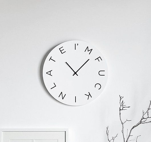 'Im fucking late' I need this in my home.