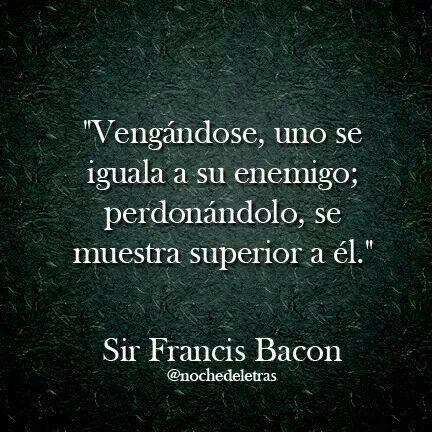 #venganza #perdon...muy cierto!!!! SIR FRANCIS BACON