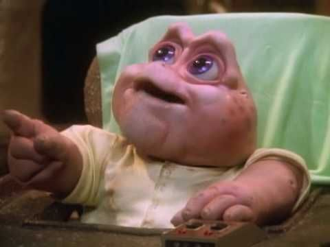 "Dinosaurs (Baby Sinclair saying, ""Not the Mama"").  I <3 'd this show.  I even bought the plush Baby Sinclair."