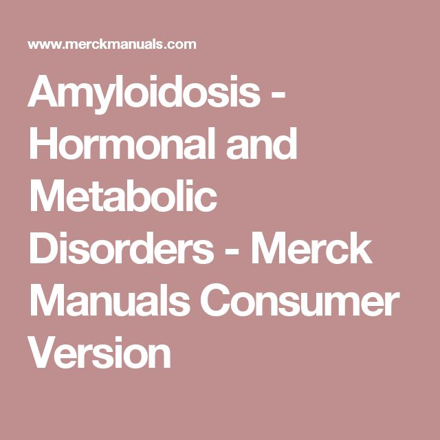 Amyloidosis - Hormonal and Metabolic Disorders - Merck Manuals Consumer Version