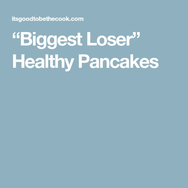 """Biggest Loser"" Healthy Pancakes"