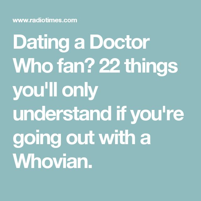Dating a Doctor Who fan? 22 things you'll only understand if you're going out with a Whovian.