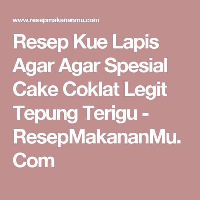 Resep Kue Lapis Agar Agar Spesial Cake Coklat Legit Tepung Terigu - ResepMakananMu.Com
