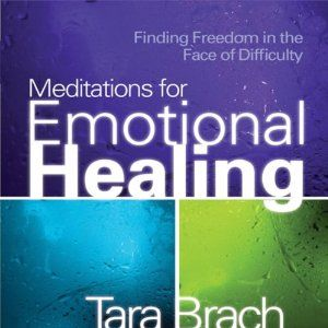 Meditations for Emotional Healing: Finding Freedom in the Face of Difficulty | [Tara Brach]