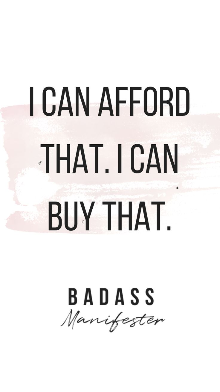Instead of saying, I can't afford that. Say, I…